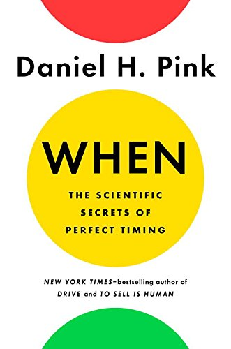 When - The scientific secrets of perfect timing